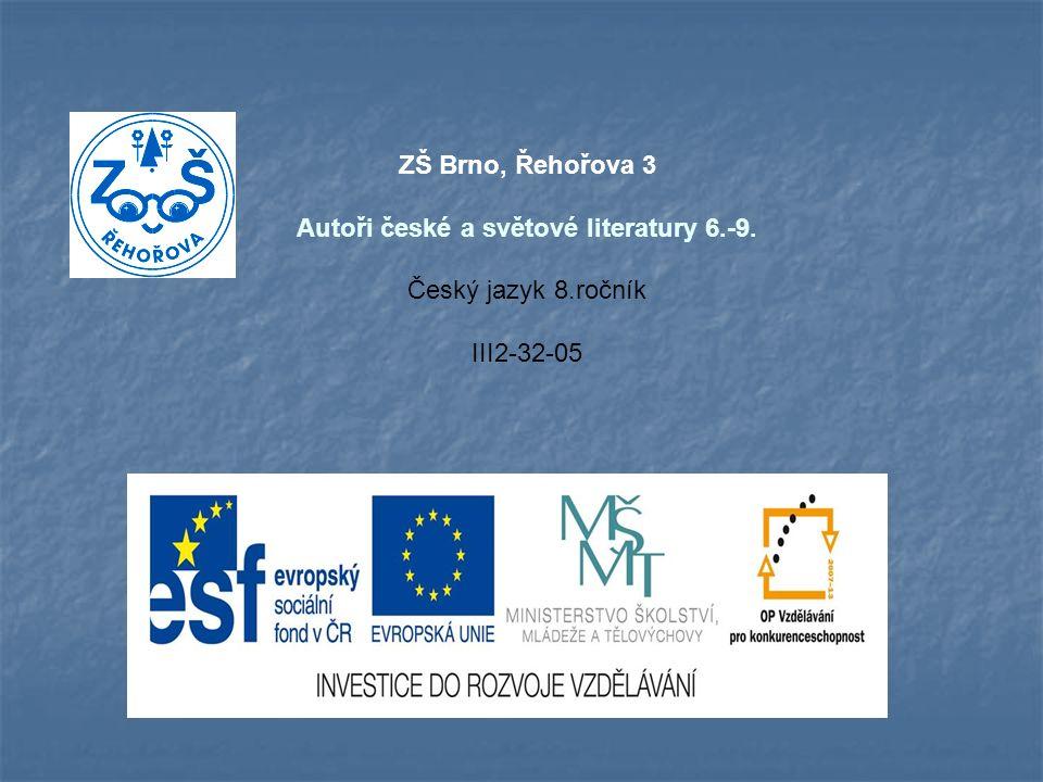 ZŠ Brno, Řehořova 3 Autoři české a světové literatury 6.-9. Český jazyk 8.ročník III2-32-05