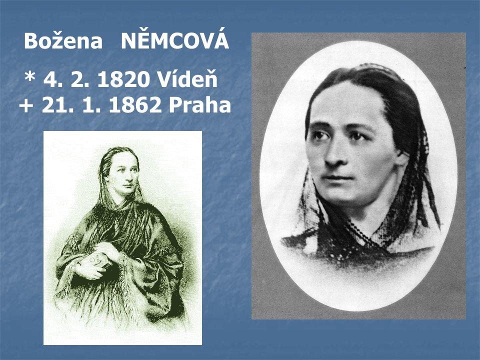 Božena NĚMCOVÁ * 4. 2. 1820 Vídeň + 21. 1. 1862 Praha