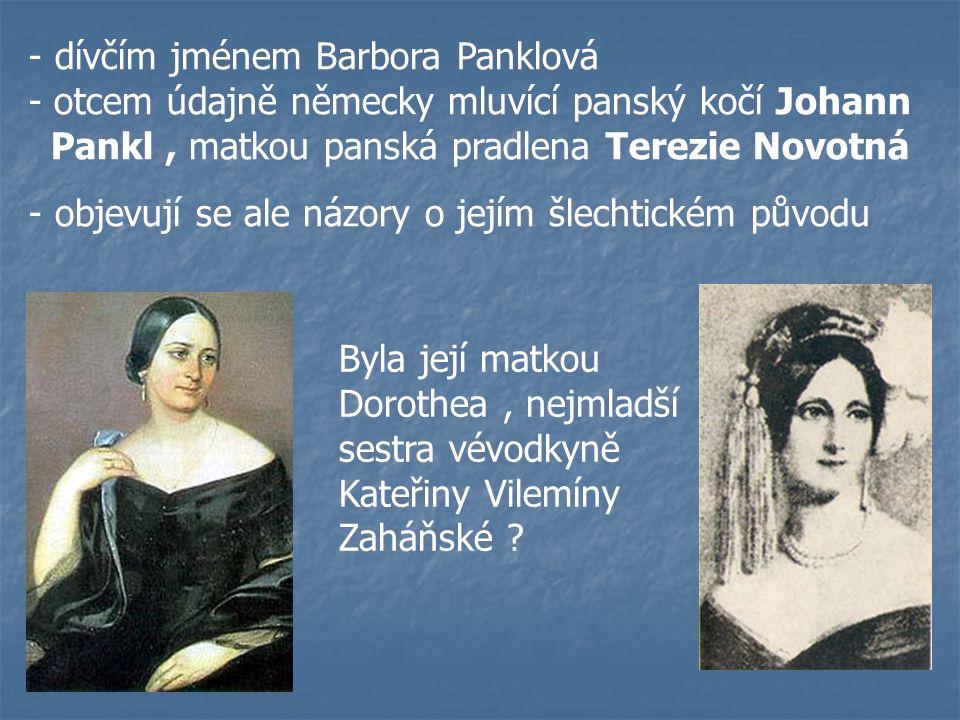 - dívčím jménem Barbora Panklová - otcem údajně německy mluvící panský kočí Johann Pankl, matkou panská pradlena Terezie Novotná - objevují se ale náz