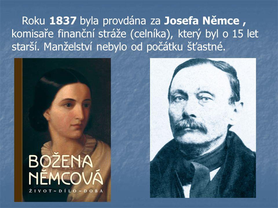 Roku 1837 byla provdána za Josefa Němce, komisaře finanční stráže (celníka), který byl o 15 let starší. Manželství nebylo od počátku šťastné.