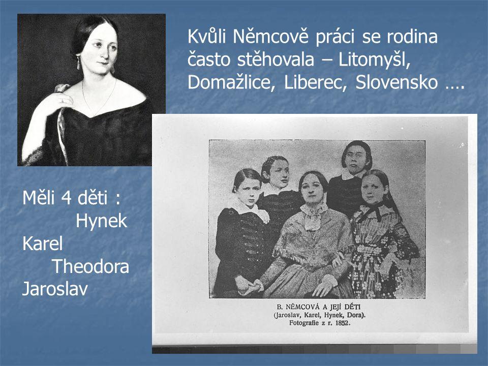Kvůli Němcově práci se rodina často stěhovala – Litomyšl, Domažlice, Liberec, Slovensko …. Měli 4 děti : Hynek Karel Theodora Jaroslav