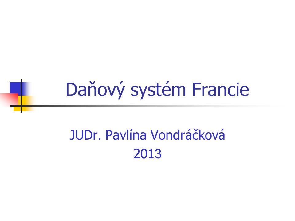 Daňový systém Francie JUDr. Pavlína Vondráčková 201 3