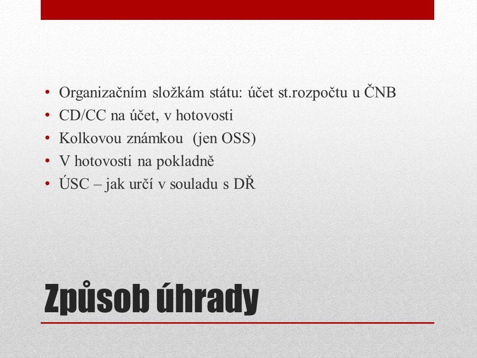 Způsob úhrady Organizačním složkám státu: účet st.rozpočtu u ČNB CD/CC na účet, v hotovosti Kolkovou známkou (jen OSS) V hotovosti na pokladně ÚSC – jak určí v souladu s DŘ