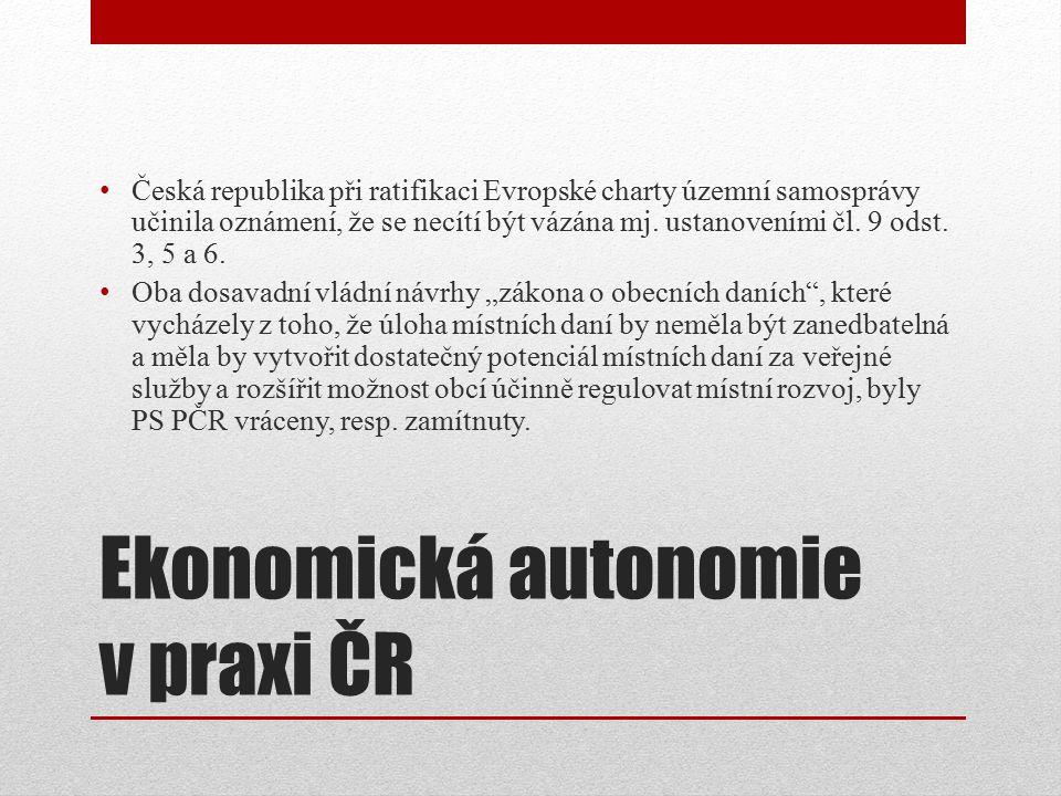 Ekonomická autonomie v praxi ČR Česká republika při ratifikaci Evropské charty územní samosprávy učinila oznámení, že se necítí být vázána mj.