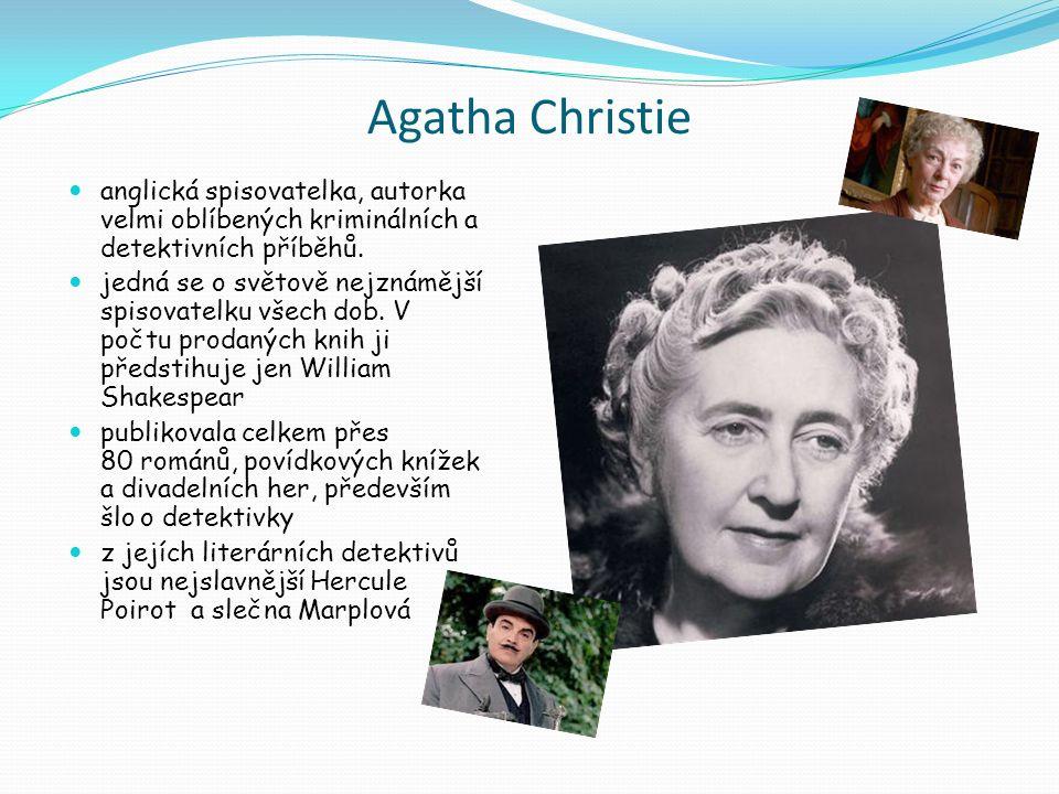 Agatha Christie anglická spisovatelka, autorka velmi oblíbených kriminálních a detektivních příběhů. jedná se o světově nejznámější spisovatelku všech