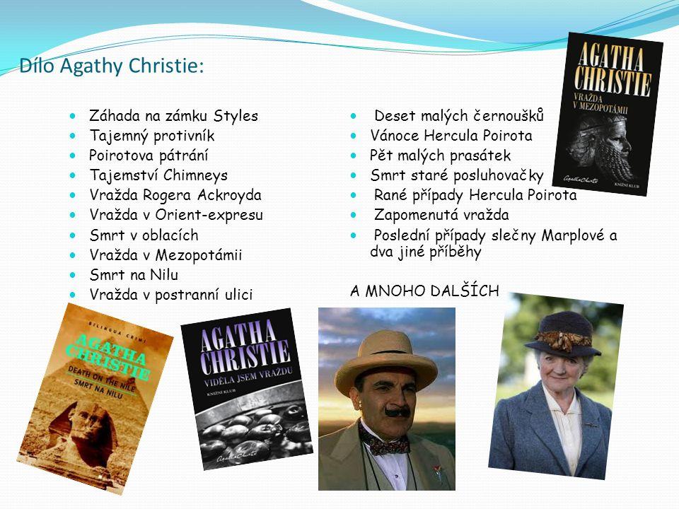 Dílo Agathy Christie: Záhada na zámku Styles Tajemný protivník Poirotova pátrání Tajemství Chimneys Vražda Rogera Ackroyda Vražda v Orient-expresu Smrt v oblacích Vražda v Mezopotámii Smrt na Nilu Vražda v postranní ulici Deset malých černoušků Vánoce Hercula Poirota Pět malých prasátek Smrt staré posluhovačky Rané případy Hercula Poirota Zapomenutá vražda Poslední případy slečny Marplové a dva jiné příběhy A MNOHO DALŠÍCH