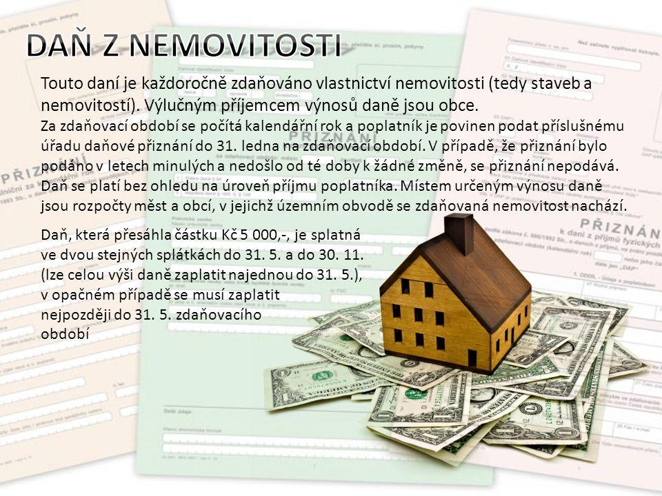 Touto daní je každoročně zdaňováno vlastnictví nemovitosti (tedy staveb a nemovitostí).