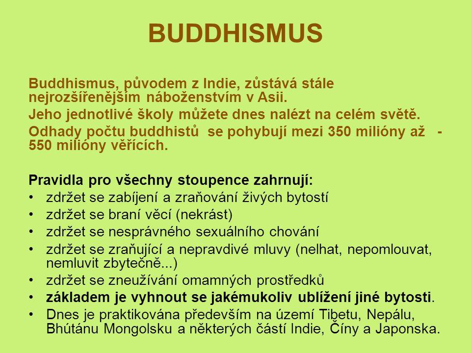 BUDDHISMUS Buddhismus, původem z Indie, zůstává stále nejrozšířenějším náboženstvím v Asii.
