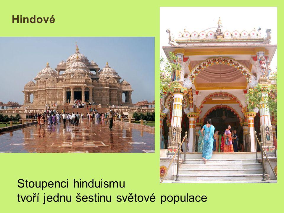 Hindové Stoupenci hinduismu tvoří jednu šestinu světové populace