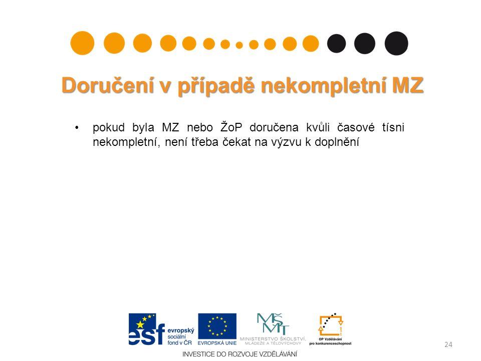 Doručení v případě nekompletní MZ pokud byla MZ nebo ŽoP doručena kvůli časové tísni nekompletní, není třeba čekat na výzvu k doplnění 24