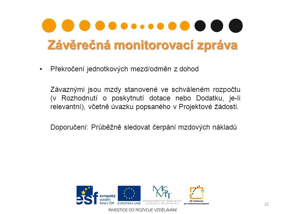 Závěrečná monitorovací zpráva Překročení jednotkových mezd/odměn z dohod Závaznými jsou mzdy stanovené ve schváleném rozpočtu (v Rozhodnutí o poskytnutí dotace nebo Dodatku, je-li relevantní), včetně úvazku popsaného v Projektové žádosti.