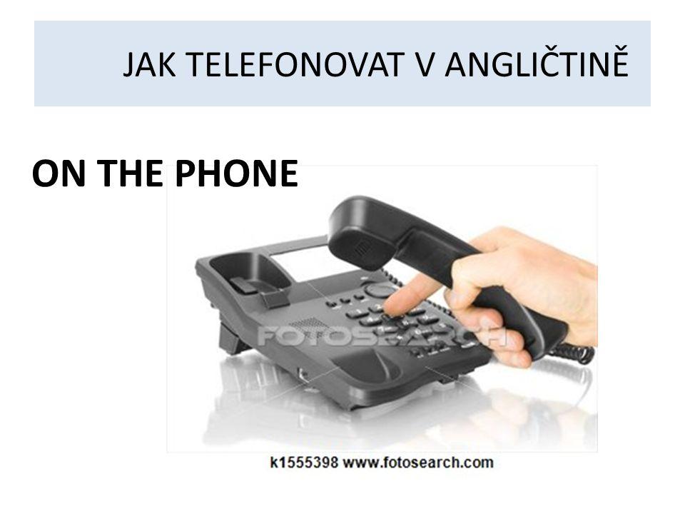 JAK TELEFONOVAT V ANGLIČTINĚ ON THE PHONE