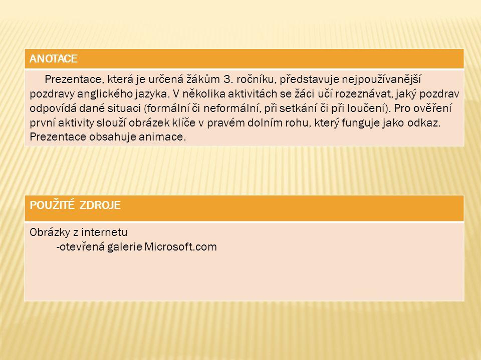 POUŽITÉ ZDROJE Obrázky z internetu -otevřená galerie Microsoft.com ANOTACE Prezentace, která je určená žákům 3. ročníku, představuje nejpoužívanější p