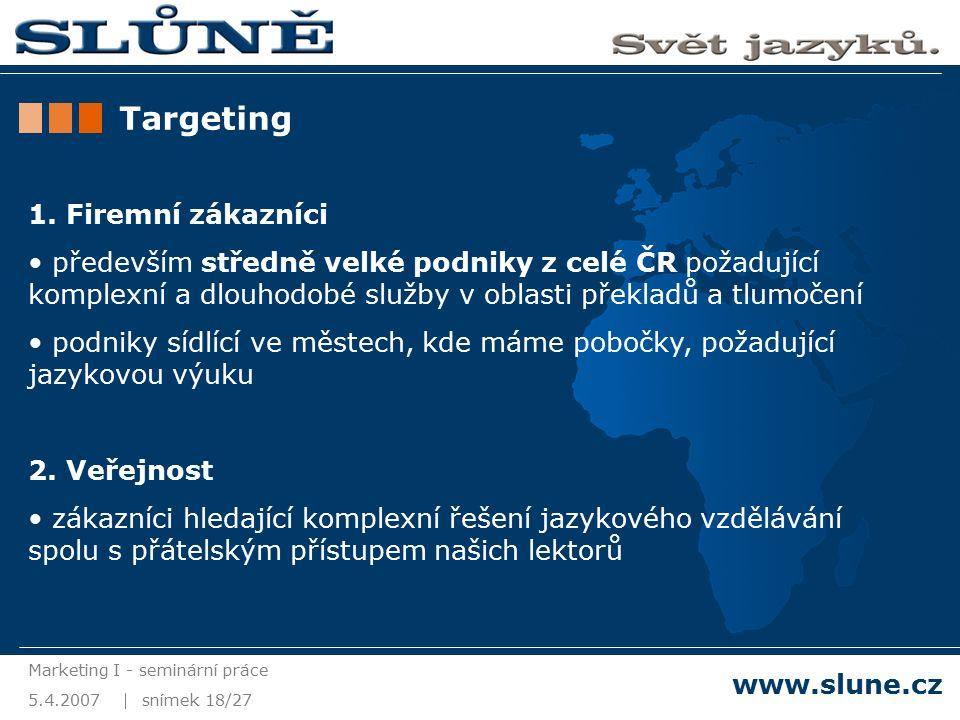 5.4.2007 Marketing I - seminární práce snímek 18/27 www.slune.cz Targeting 1.