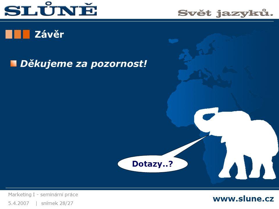 5.4.2007 Marketing I - seminární práce snímek 28/27 www.slune.cz Závěr Děkujeme za pozornost.