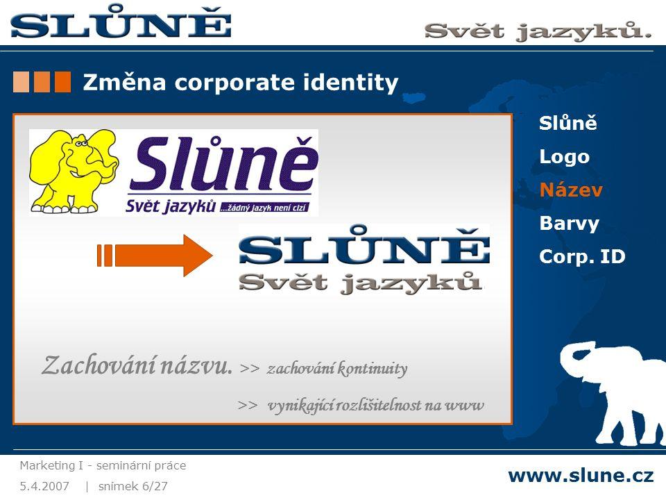 5.4.2007 Marketing I - seminární práce snímek 6/27 www.slune.cz Slůně Logo Název Barvy Corp.