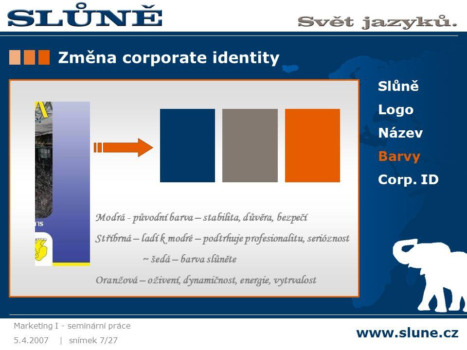 5.4.2007 Marketing I - seminární práce snímek 8/27 www.slune.cz Slůně Logo Název Barvy Corp.