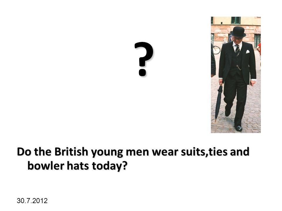 Kliknutím lze upravit styl předlohy. 30.7.2012 ? Do the British young men wear suits,ties and bowler hats today?