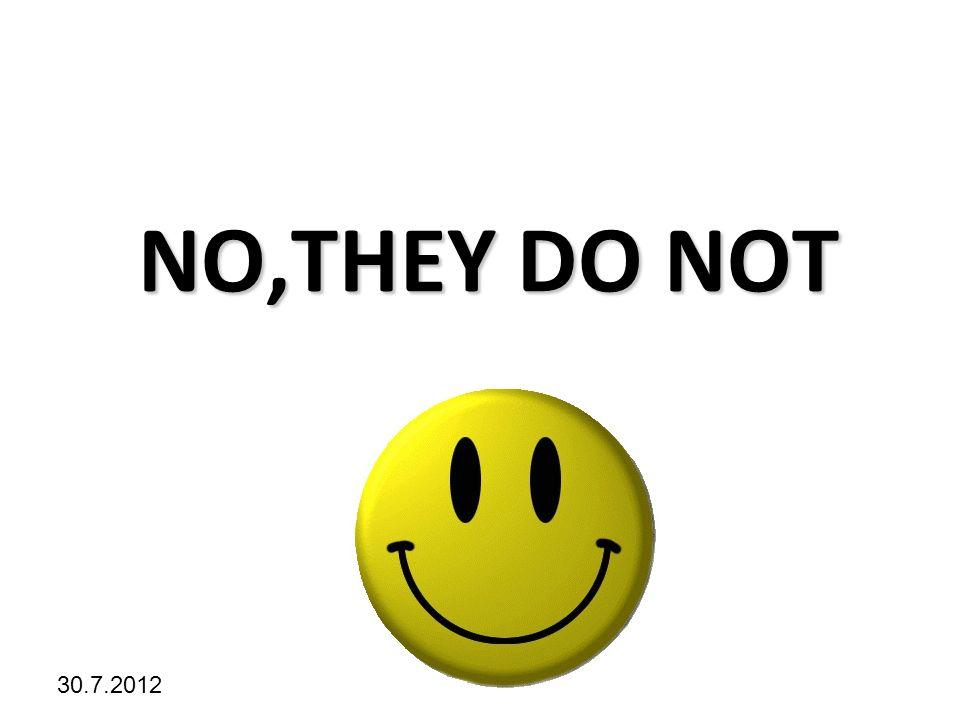 Kliknutím lze upravit styl předlohy. 30.7.2012 NO,THEY DO NOT