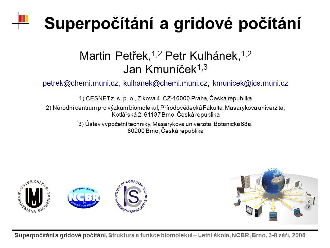 Superpočítání a gridové počítání, Struktura a funkce biomolekul – Letní škola, NCBR, Brno, 3-8 září, 2006 Systém Charon – použití na klastru 2) vytvoření adresáře s úlohou (nakopírování přes SCP) 3) vytvoření spouštěcího skriptu pro úlohu [test1@wolf ~]$ cd GridComputing/01.simple/job1 [test1@wolf job1]$ ls input1.pov job1.run* [test@wolf job1]$ cat job1.run #!/bin/bash # activate povray package module add povray # render scene povray -W800 -H600 input1.pov [test1@wolf ~]$ scp -r petrek@wolf:job1.
