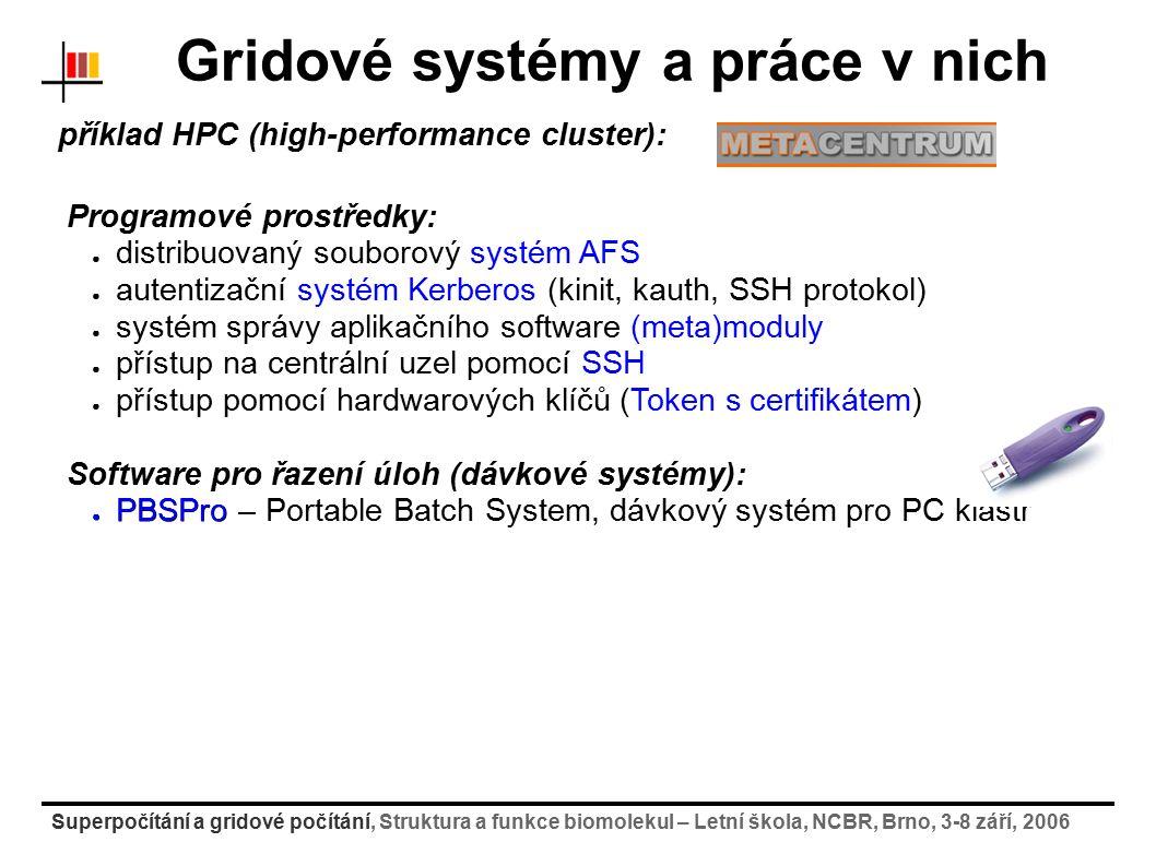 Superpočítání a gridové počítání, Struktura a funkce biomolekul – Letní škola, NCBR, Brno, 3-8 září, 2006 Gridové systémy a práce v nich příklad HPC (