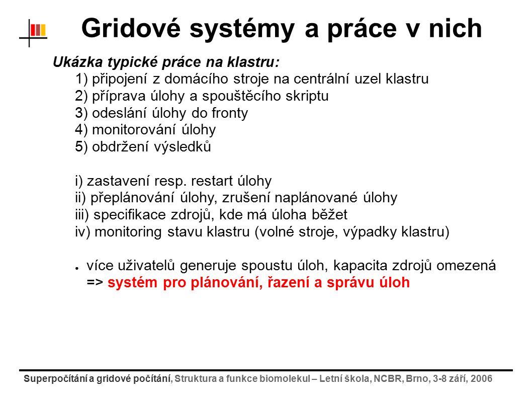Superpočítání a gridové počítání, Struktura a funkce biomolekul – Letní škola, NCBR, Brno, 3-8 září, 2006 Gridové systémy a práce v nich Ukázka typick