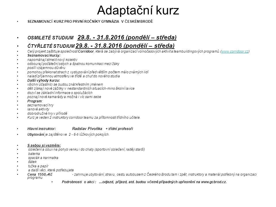 Adaptační kurz SEZNAMOVACÍ KURZ PRO PRVNÍ ROČNÍKY GYMNÁZIA V ČESKÉM BRODĚ OSMILETÉ STUDIUM 29.8. - 31.8.2016 (pondělí – středa) ČTYŘLETÉ STUDIUM 29.8.