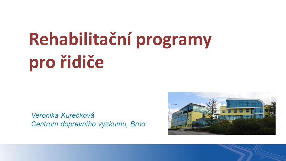 Veronika Kurečková Centrum dopravního výzkumu, Brno Rehabilitační programy pro řidiče