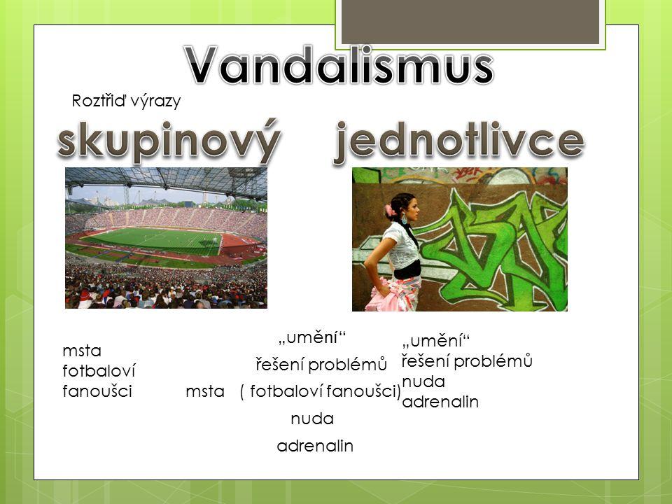 """msta ( fotbaloví fanoušci) """"umě ní nuda řešení problémů adrenalin Roztřiď výrazy msta fotbaloví fanoušci """"umění řešení problémů nuda adrenalin"""