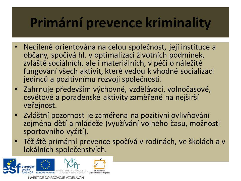 Primární prevence kriminality Necíleně orientována na celou společnost, její instituce a občany, spočívá hl.