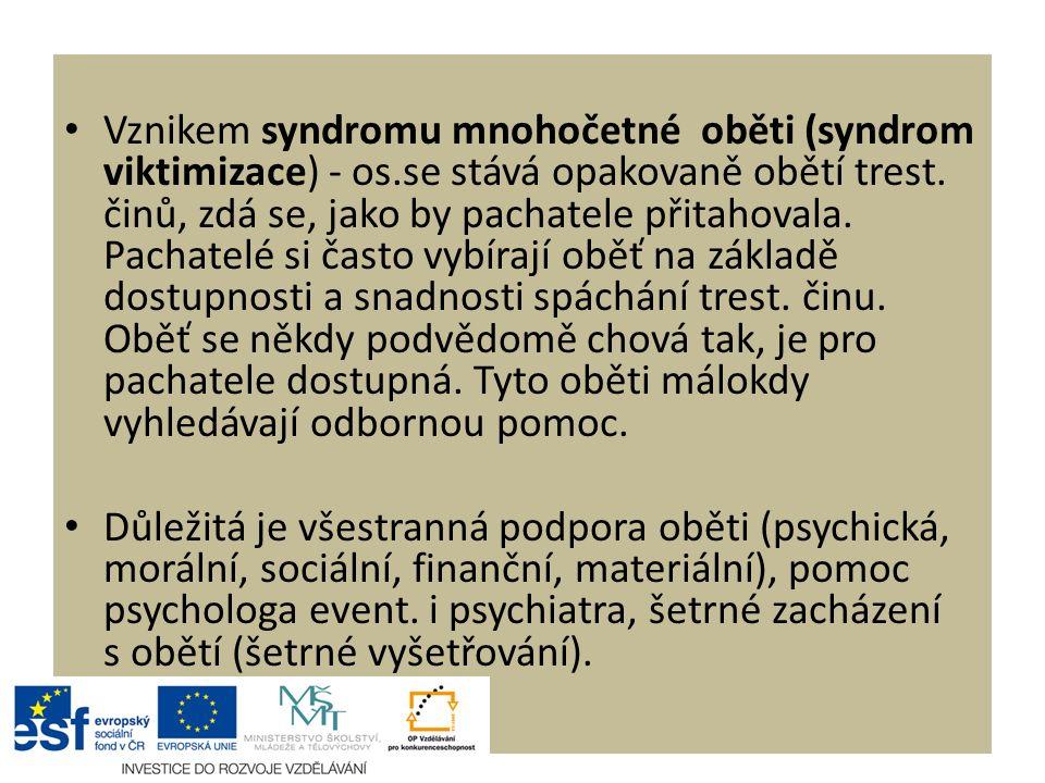 Vznikem syndromu mnohočetné oběti (syndrom viktimizace) - os.se stává opakovaně obětí trest.