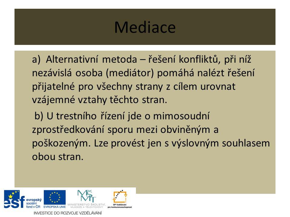 Mediace a) Alternativní metoda – řešení konfliktů, při níž nezávislá osoba (mediátor) pomáhá nalézt řešení přijatelné pro všechny strany z cílem urovnat vzájemné vztahy těchto stran.