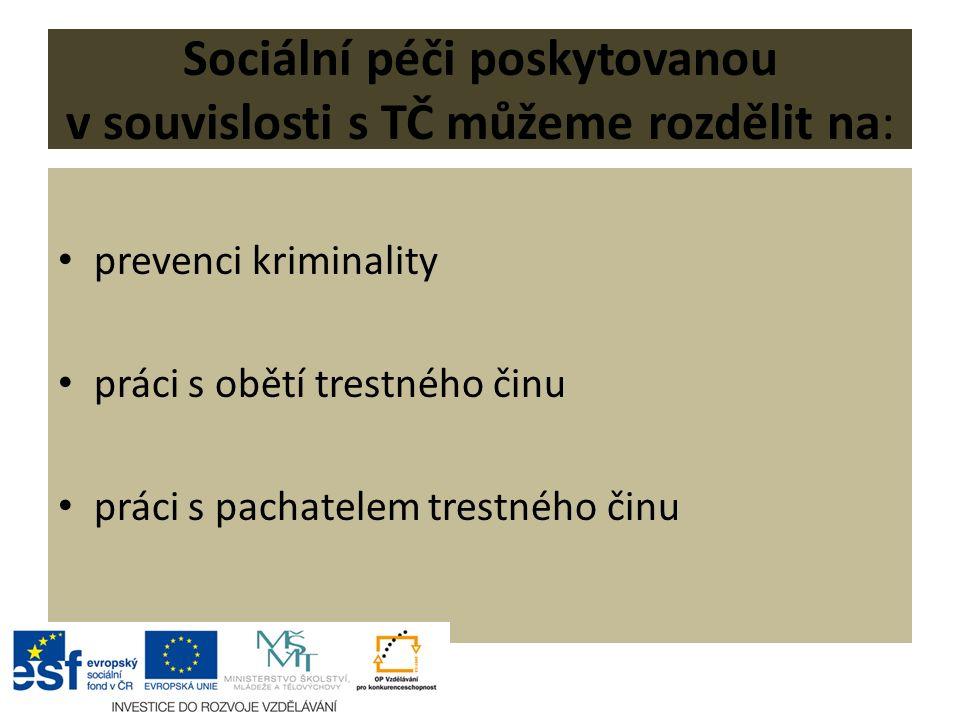 Sociální péči poskytovanou v souvislosti s TČ můžeme rozdělit na: prevenci kriminality práci s obětí trestného činu práci s pachatelem trestného činu
