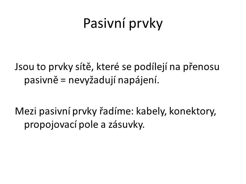 Pasivní prvky Jsou to prvky sítě, které se podílejí na přenosu pasivně = nevyžadují napájení.