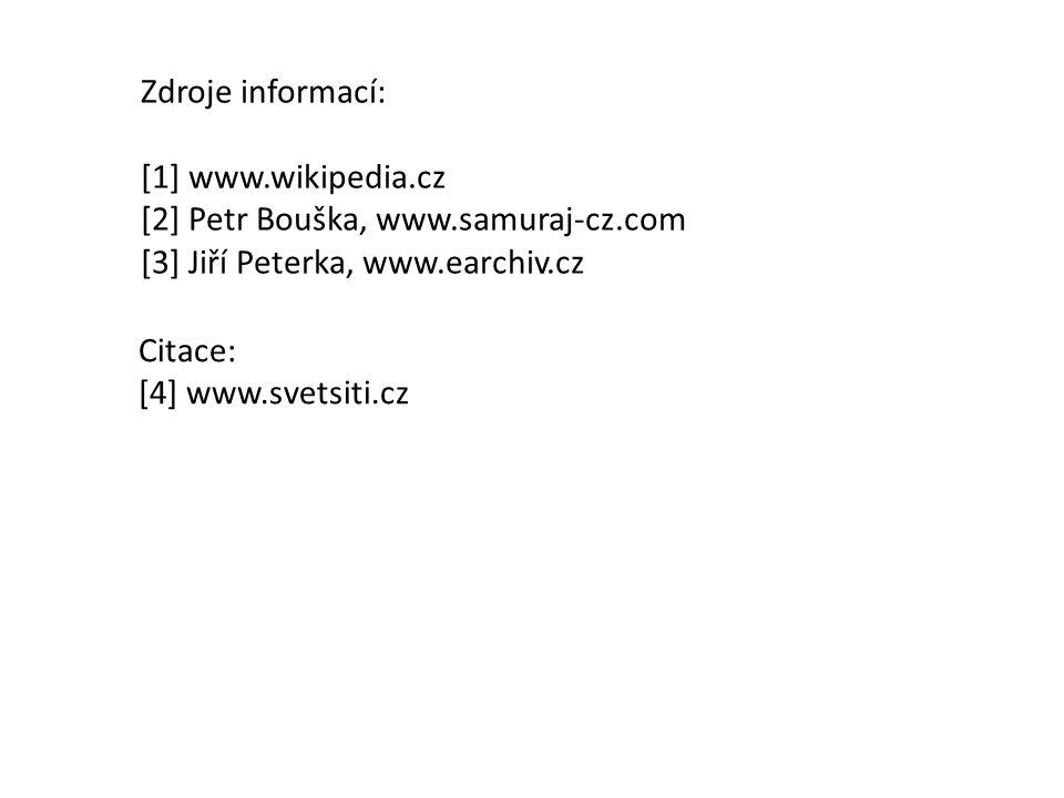 Zdroje informací: [1] www.wikipedia.cz [2] Petr Bouška, www.samuraj-cz.com [3] Jiří Peterka, www.earchiv.cz Citace: [4] www.svetsiti.cz