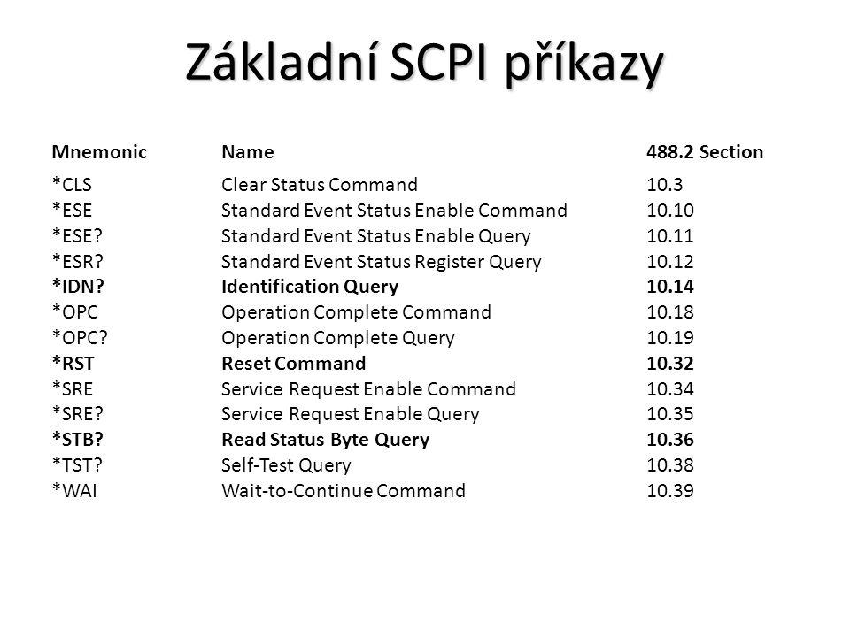 Základní SCPI příkazy MnemonicName488.2 Section *CLS Clear Status Command 10.3 *ESE Standard Event Status Enable Command 10.10 *ESE? Standard Event St