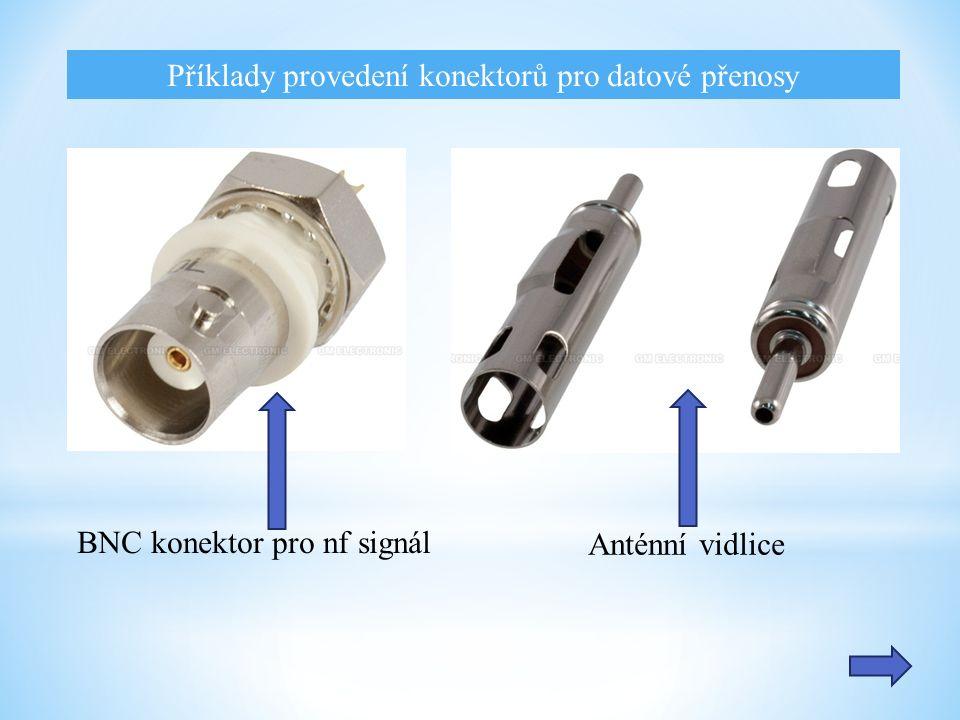 Příklady provedení konektorů pro datové přenosy Anténní vidlice BNC konektor pro nf signál