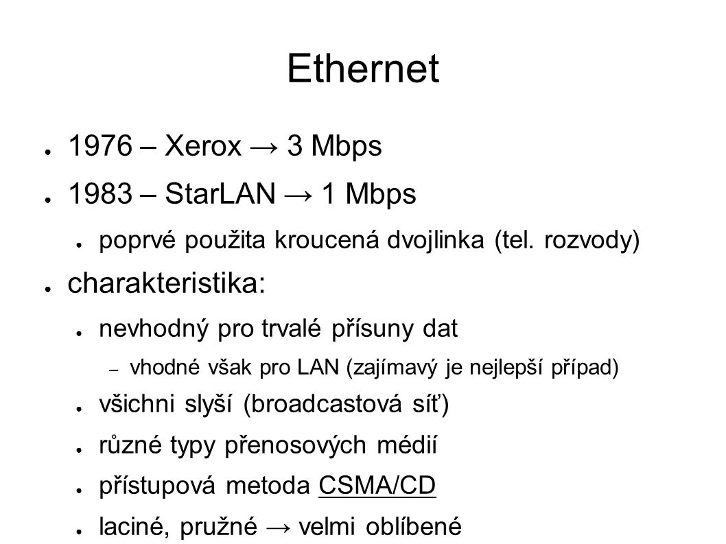 ● 1976 – Xerox → 3 Mbps ● 1983 – StarLAN → 1 Mbps ● poprvé použita kroucená dvojlinka (tel.