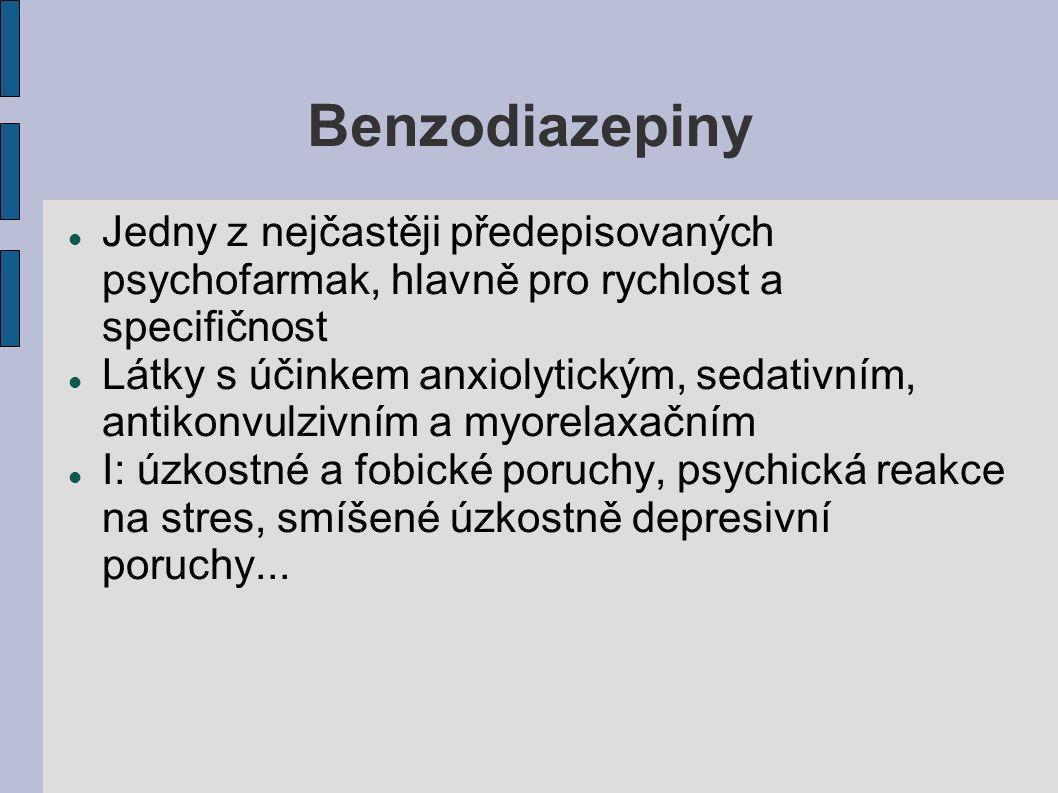 Benzodiazepiny Jedny z nejčastěji předepisovaných psychofarmak, hlavně pro rychlost a specifičnost Látky s účinkem anxiolytickým, sedativním, antikonv