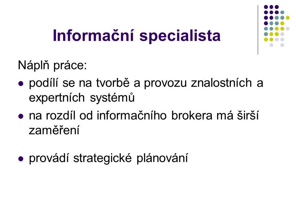 Informační specialista monitoruje česká a slovenská média zpracovává průběžné a jednorázové rešerše vybírá a testuje informační zdroje