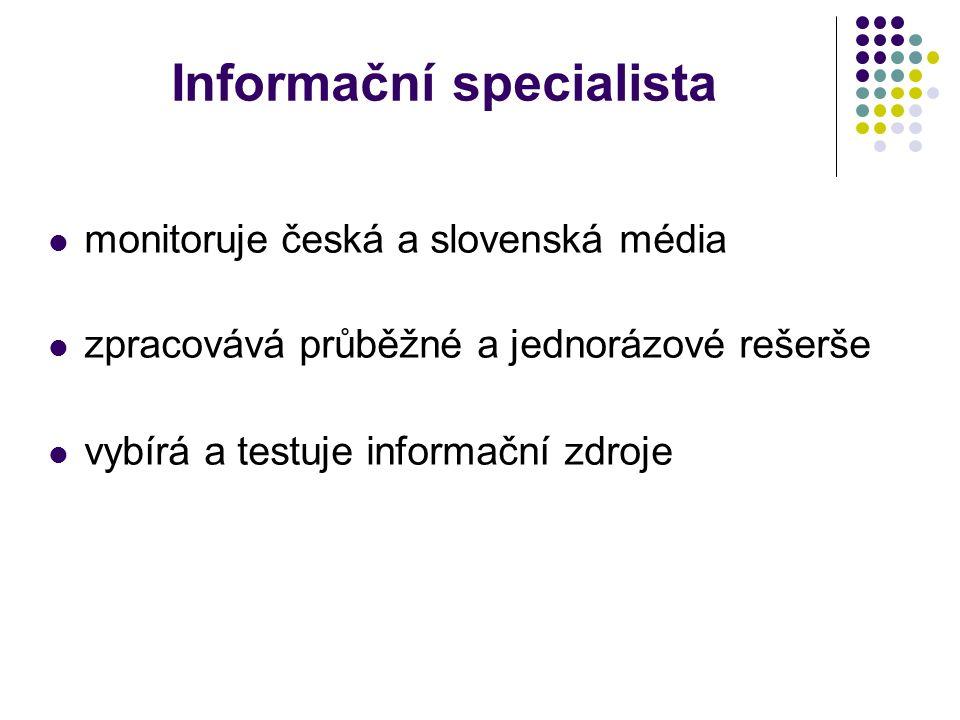 Informační specialista Požadavky: Nutný všeobecný přehled, znalost cizích jazyků(min.anglický j.) Výborná znalost práce s PC Pohotovost Analytické schopnosti Přesnost a preciznost Orientace v marketingových a obchodních zdrojích