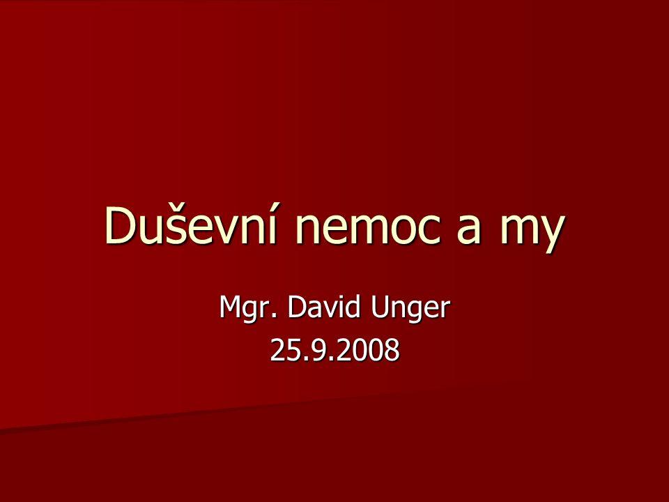 Duševní nemoc a my Mgr. David Unger 25.9.2008