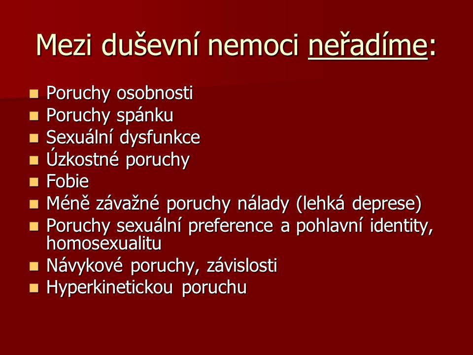 Mezi duševní nemoci neřadíme: Poruchy osobnosti Poruchy osobnosti Poruchy spánku Poruchy spánku Sexuální dysfunkce Sexuální dysfunkce Úzkostné poruchy