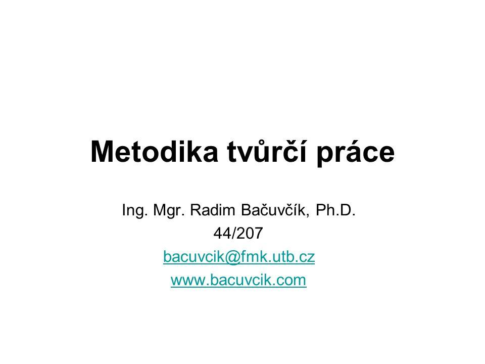 Metodika tvůrčí práce Ing. Mgr. Radim Bačuvčík, Ph.D. 44/207 bacuvcik@fmk.utb.cz www.bacuvcik.com