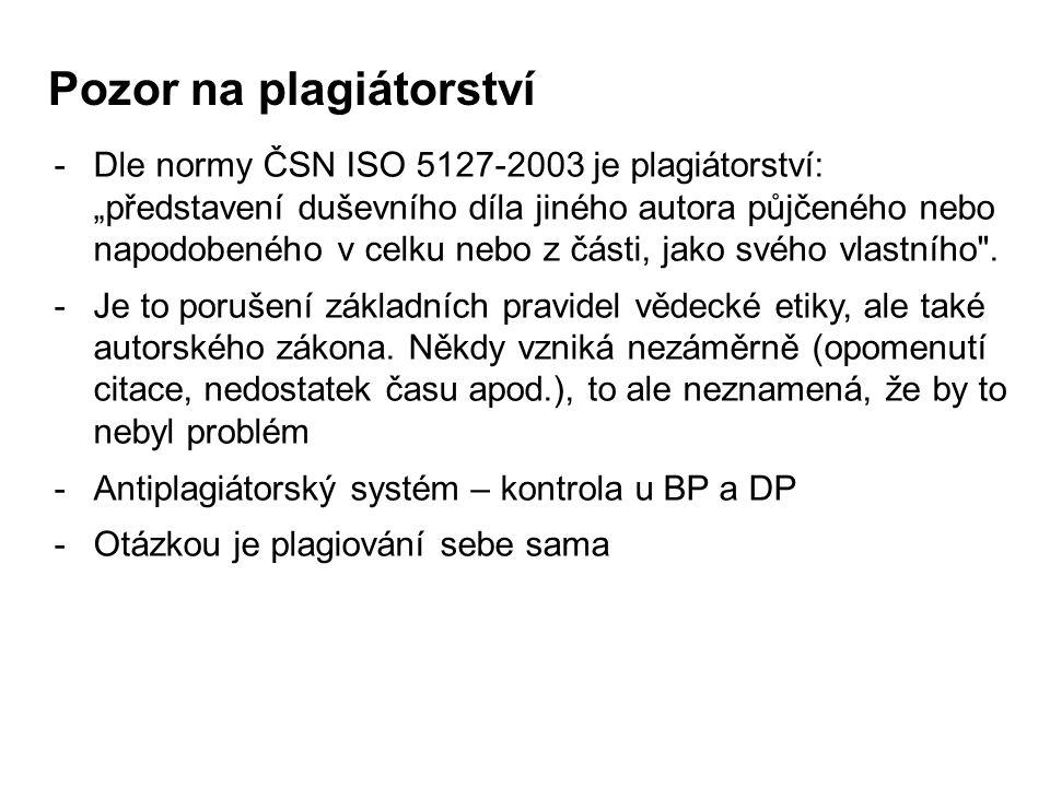 """Pozor na plagiátorství -Dle normy ČSN ISO 5127-2003 je plagiátorství: """"představení duševního díla jiného autora půjčeného nebo napodobeného v celku nebo z části, jako svého vlastního ."""