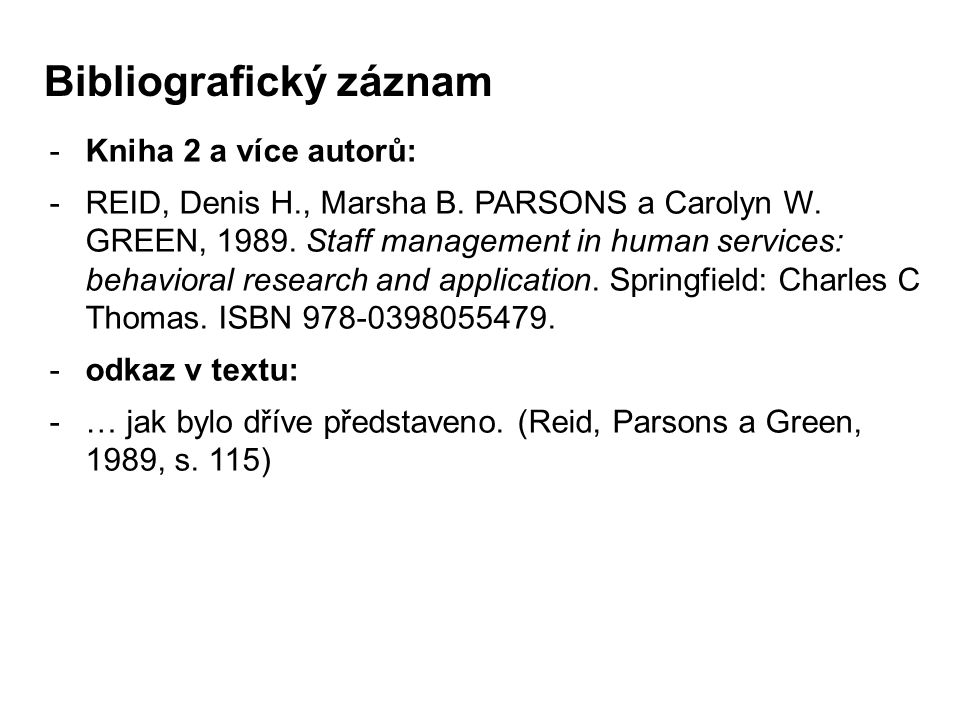-Kniha 2 a více autorů: -REID, Denis H., Marsha B. PARSONS a Carolyn W. GREEN, 1989. Staff management in human services: behavioral research and appli