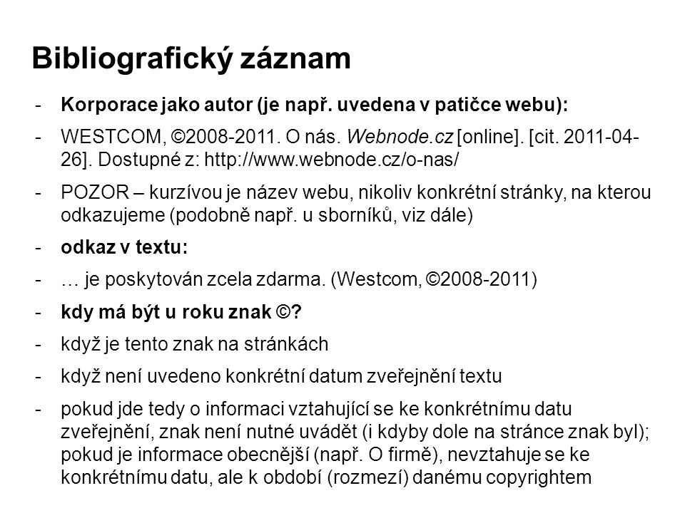 -Korporace jako autor (je např. uvedena v patičce webu): -WESTCOM, ©2008-2011.