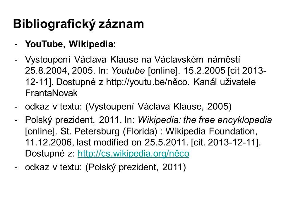 -YouTube, Wikipedia: -Vystoupení Václava Klause na Václavském náměstí 25.8.2004, 2005.