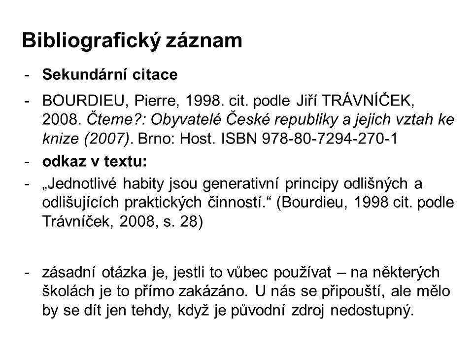 -Sekundární citace -BOURDIEU, Pierre, 1998. cit. podle Jiří TRÁVNÍČEK, 2008.
