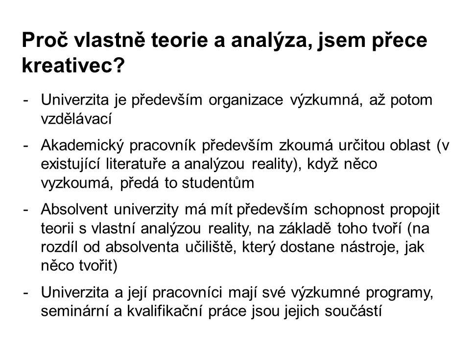 Tvůrčí práce projektová -vymýšlení čehokoliv je neoblíbenější činností našich studentů; ti poučení vědí, že napřed je potřeba se zabývat teorií a analýzou -pokud má školní práce všechny tři části – teoretickou, analytickou a projektovou, je potřeba, aby jedna vycházela z druhé – teoretická část vymezí východiska pro analýzu, projektová část pak reaguje na to, co zjistí analýza jako problém nebo rozvojový potenciál
